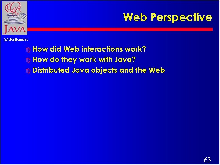 Web Perspective (c) Rajkumar c How did Web interactions work? c How do they