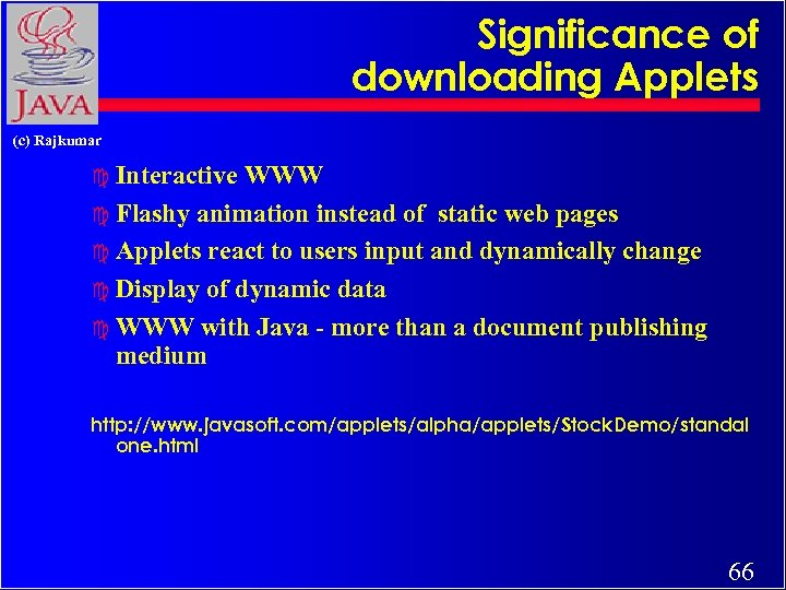 Significance of downloading Applets (c) Rajkumar c Interactive WWW c Flashy animation instead of