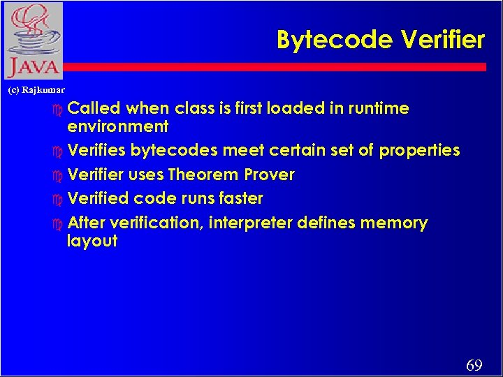 Bytecode Verifier (c) Rajkumar c Called when class is first loaded in runtime environment