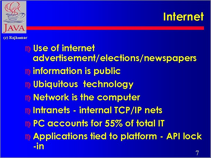 Internet (c) Rajkumar c Use of internet advertisement/elections/newspapers c information is public c Ubiquitous