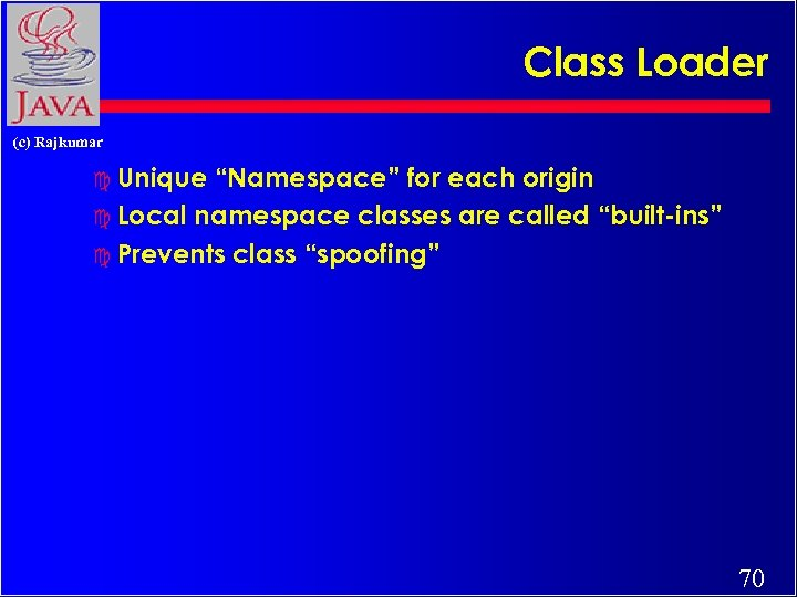 "Class Loader (c) Rajkumar c Unique ""Namespace"" for each origin c Local namespace classes"