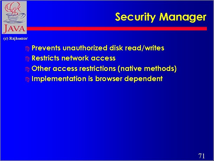 Security Manager (c) Rajkumar c Prevents unauthorized disk read/writes c Restricts network access c
