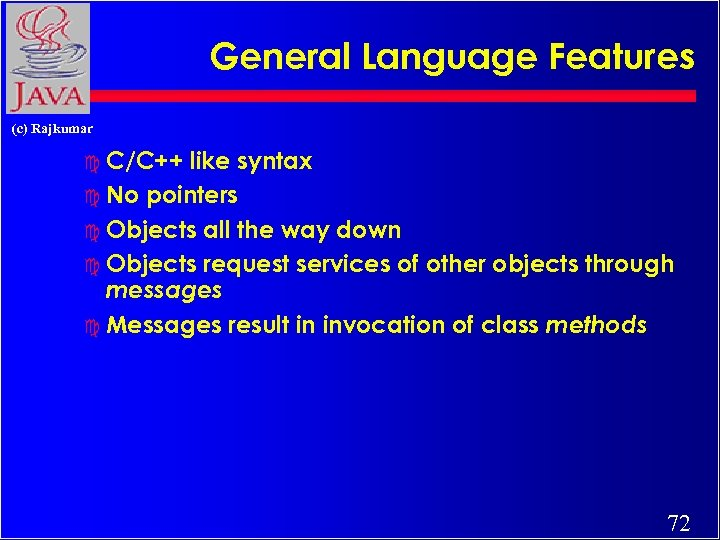 General Language Features (c) Rajkumar c C/C++ like syntax c No pointers c Objects