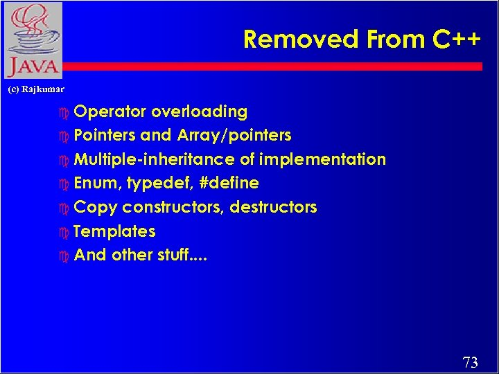 Removed From C++ (c) Rajkumar c Operator overloading c Pointers and Array/pointers c Multiple-inheritance