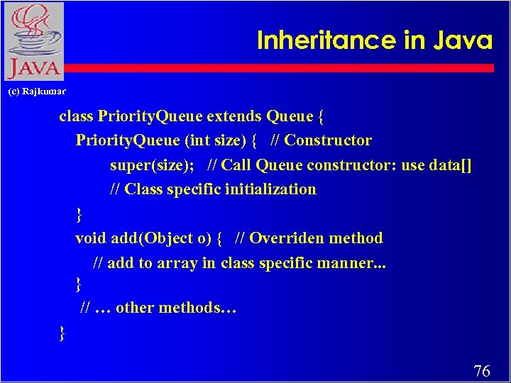 Inheritance in Java (c) Rajkumar class Priority. Queue extends Queue { Priority. Queue (int