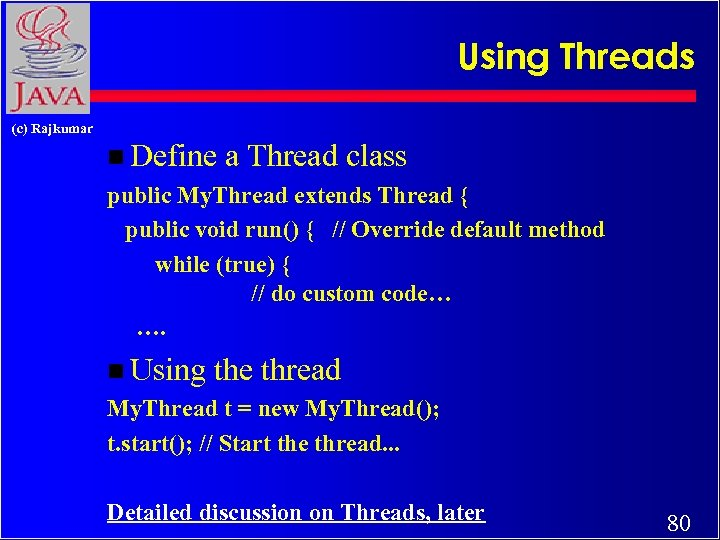 Using Threads (c) Rajkumar n Define a Thread class public My. Thread extends Thread