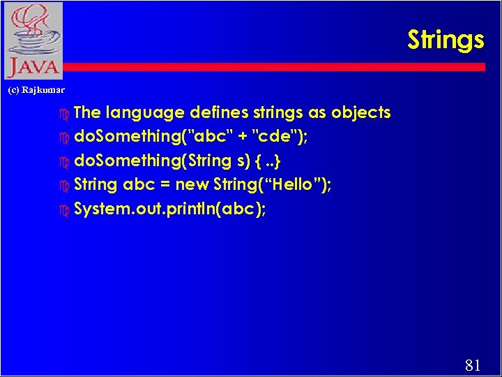 Strings (c) Rajkumar c The language defines strings as objects c do. Something(