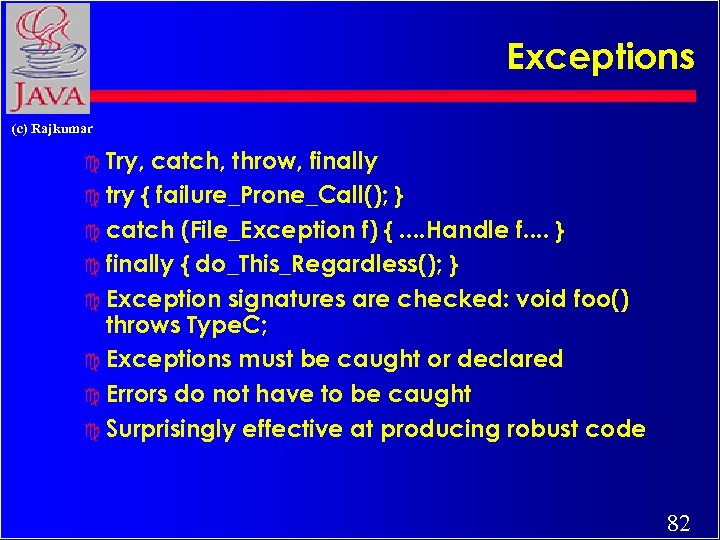 Exceptions (c) Rajkumar c Try, catch, throw, finally c try { failure_Prone_Call(); } c