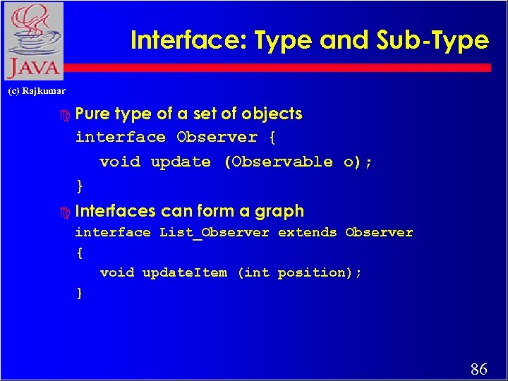 Interface: Type and Sub-Type (c) Rajkumar c Pure type of a set of objects
