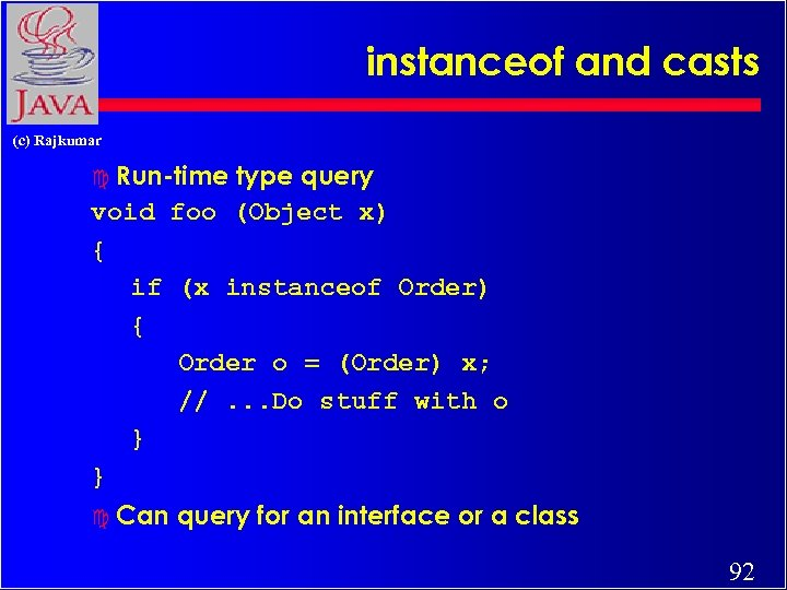 instanceof and casts (c) Rajkumar c Run-time type query void foo (Object x) {