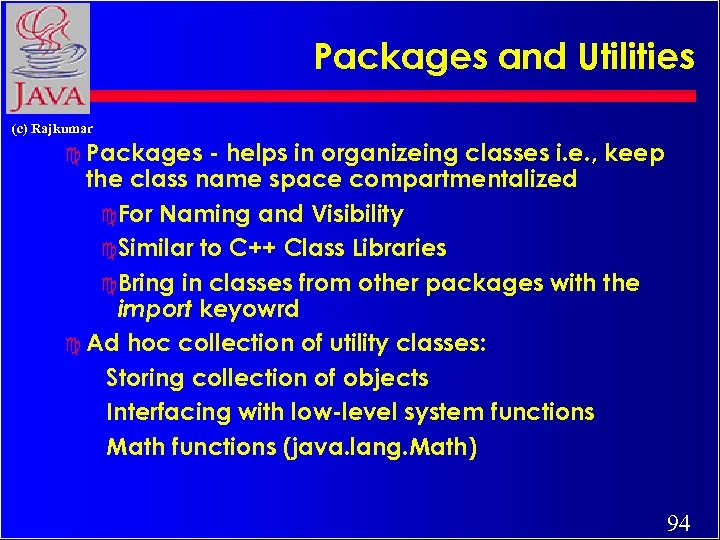 Packages and Utilities (c) Rajkumar c Packages - helps in organizeing classes i. e.