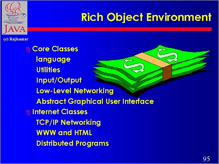 Rich Object Environment (c) Rajkumar c Core Classes language Utilities Input/Output Low-Level Networking Abstract