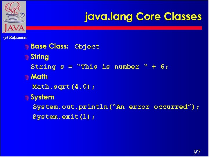 java. lang Core Classes (c) Rajkumar c Base Class: Object c String s =