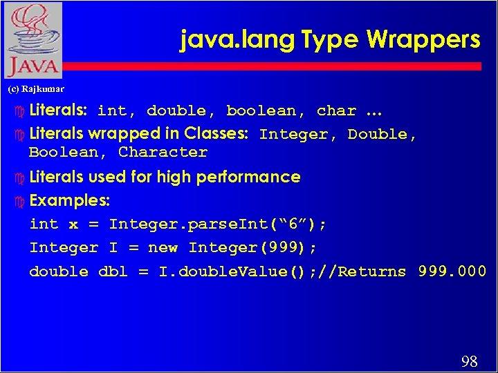 java. lang Type Wrappers (c) Rajkumar c Literals: int, double, boolean, char … c