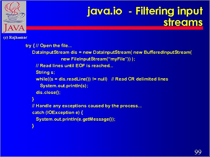 java. io - Filtering input streams (c) Rajkumar try { // Open the file.