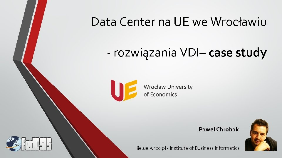 Data Center na UE we Wrocławiu - rozwiązania VDI– case study Pawel Chrobak iie.