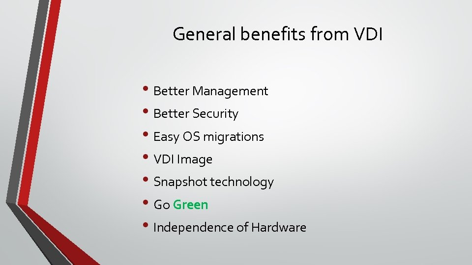 General benefits from VDI • Better Management • Better Security • Easy OS migrations