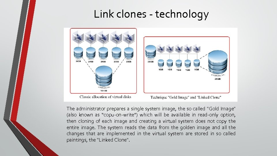 Link clones - technology The administrator prepares a single system image, the so called
