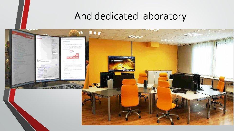 And dedicated laboratory