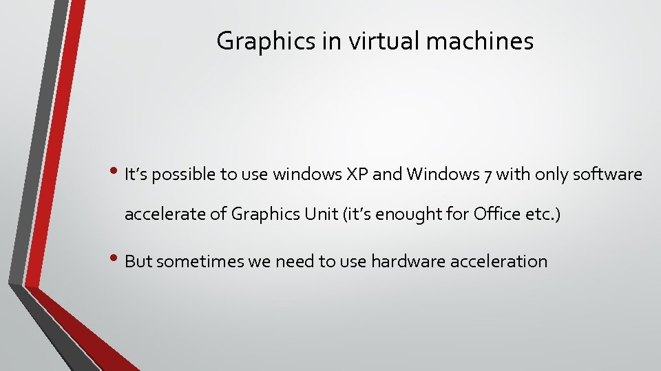 Graphics in virtual machines • It's possible to use windows XP and Windows 7