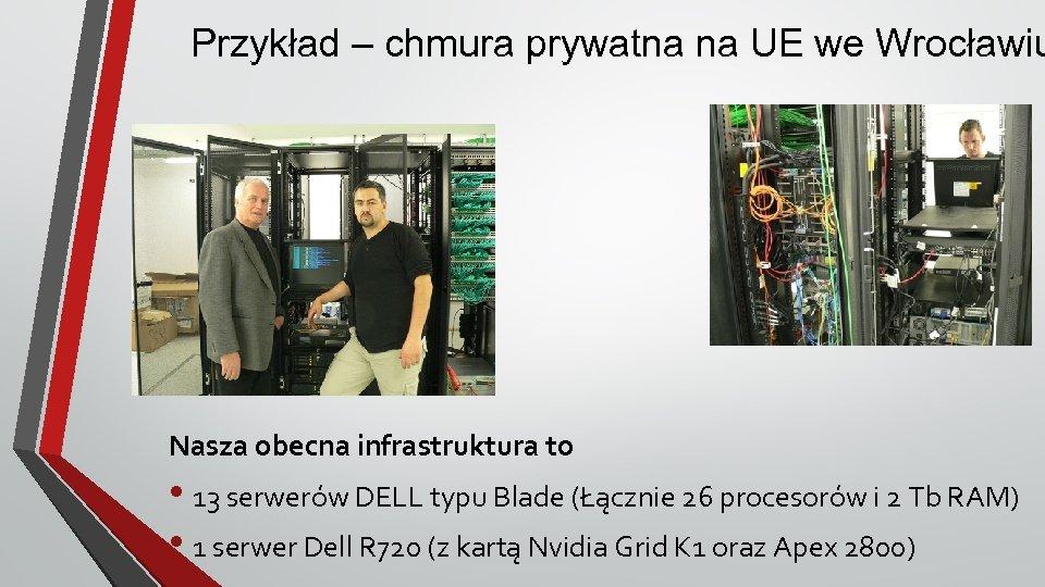 Przykład – chmura prywatna na UE we Wrocławiu Nasza obecna infrastruktura to • 13