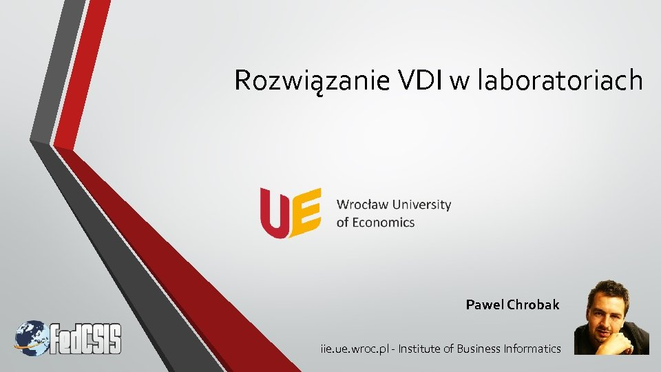 Rozwiązanie VDI w laboratoriach Pawel Chrobak iie. ue. wroc. pl - Institute of Business
