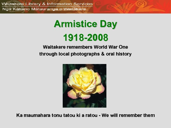Armistice Day 1918 -2008 Waitakere remembers World War One through local photographs & oral