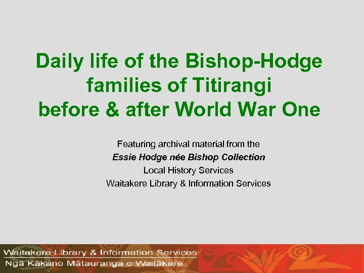 Daily life of the Bishop-Hodge families of Titirangi before & after World War One