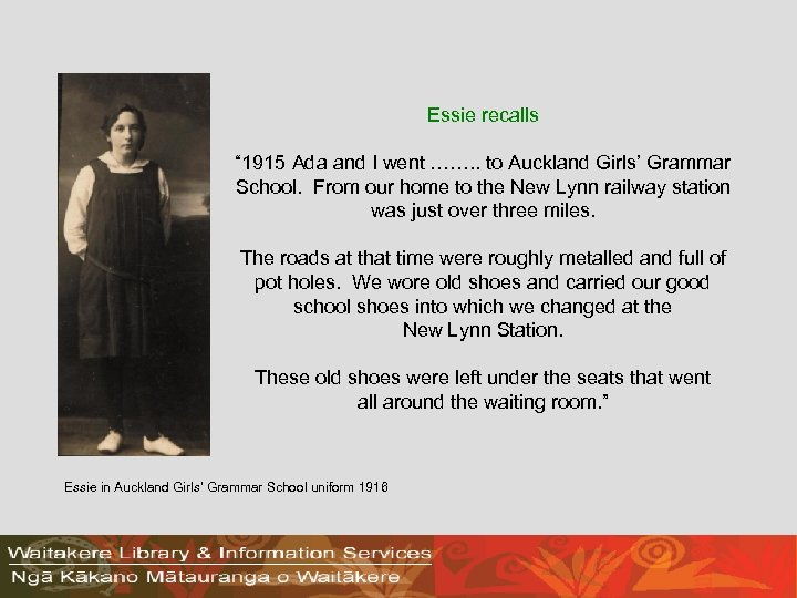 "Essie recalls "" 1915 Ada and I went ……. . to Auckland Girls' Grammar"