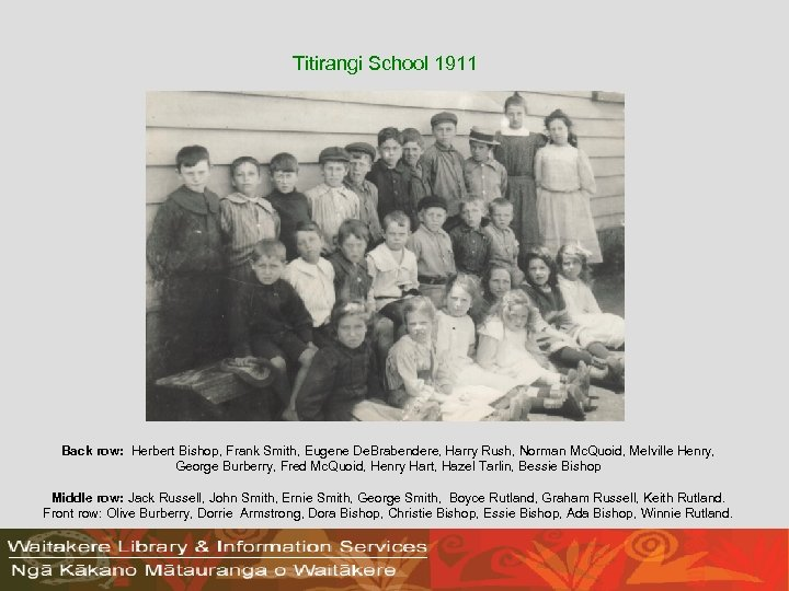 Titirangi School 1911 Back row: Herbert Bishop, Frank Smith, Eugene De. Brabendere, Harry Rush,