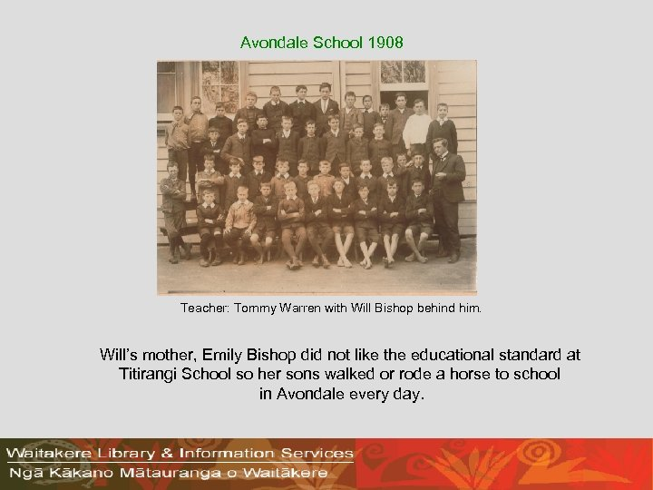 Avondale School 1908 Teacher: Tommy Warren with Will Bishop behind him. Will's mother, Emily