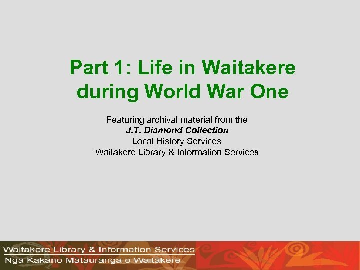 Part 1: Life in Waitakere during World War One Featuring archival material from the