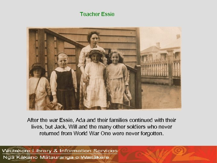Teacher Essie After the war Essie, Ada and their families continued with their lives,