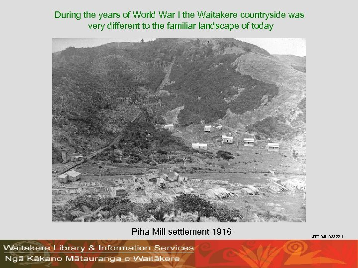 During the years of World War I the Waitakere countryside was very different to