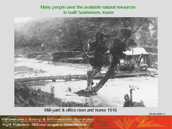 Many people used the available natural resources to build businesses, towns Mill-yard & office