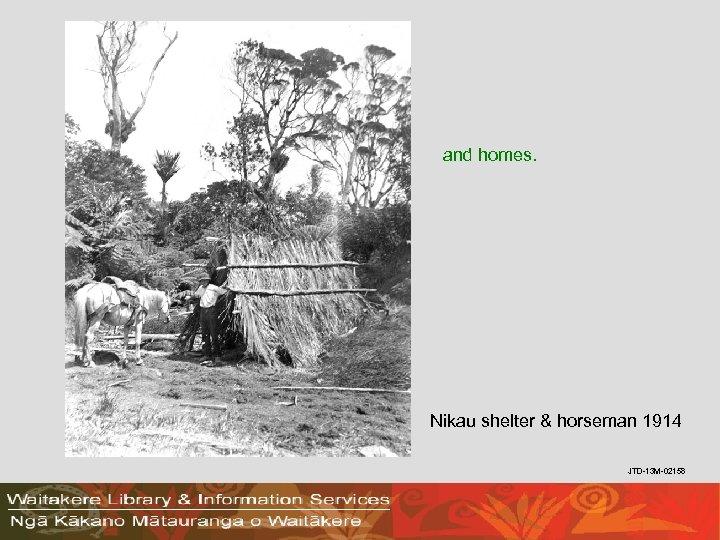 and homes. Nikau shelter & horseman 1914 JTD-13 M-02158