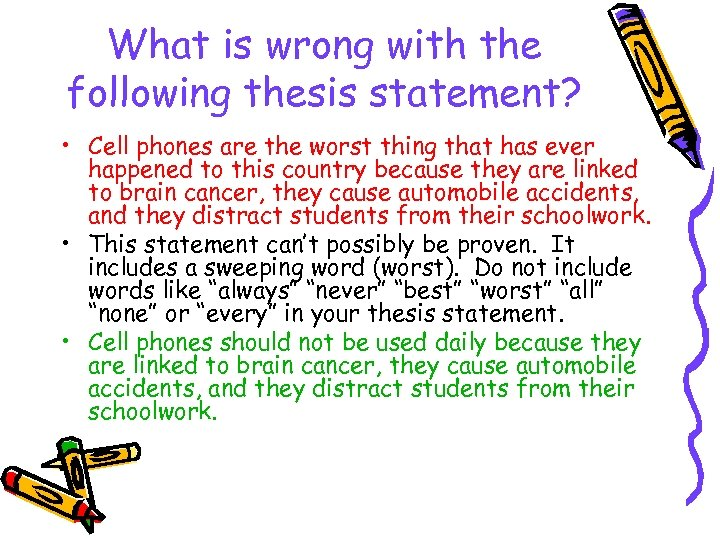 What is wrong with the following thesis statement? • Cell phones are the worst