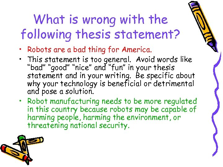 What is wrong with the following thesis statement? • Robots are a bad thing