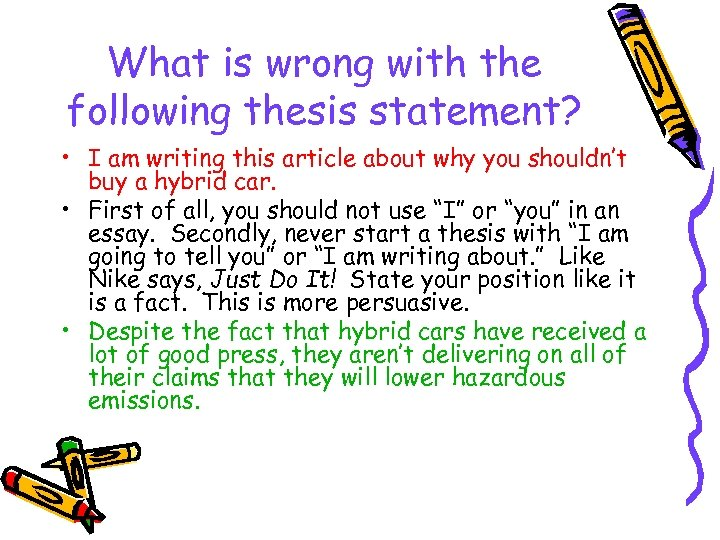 What is wrong with the following thesis statement? • I am writing this article