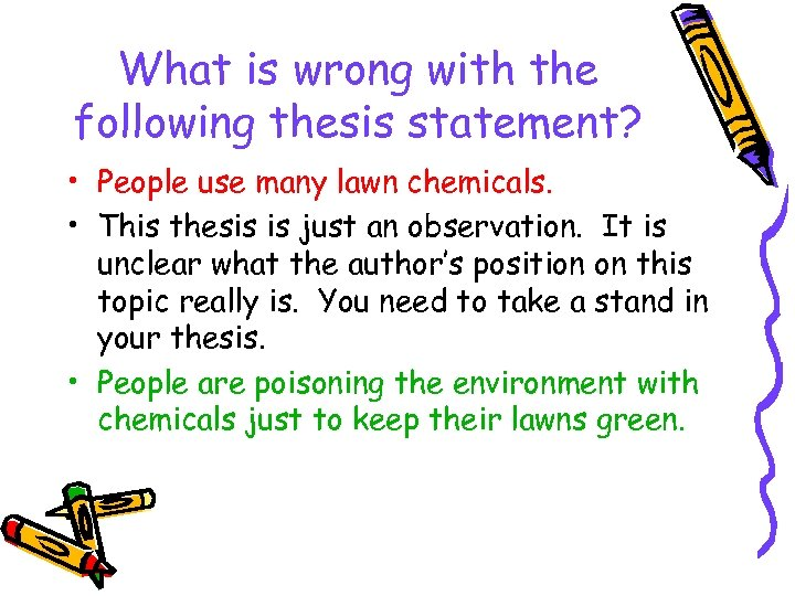What is wrong with the following thesis statement? • People use many lawn chemicals.