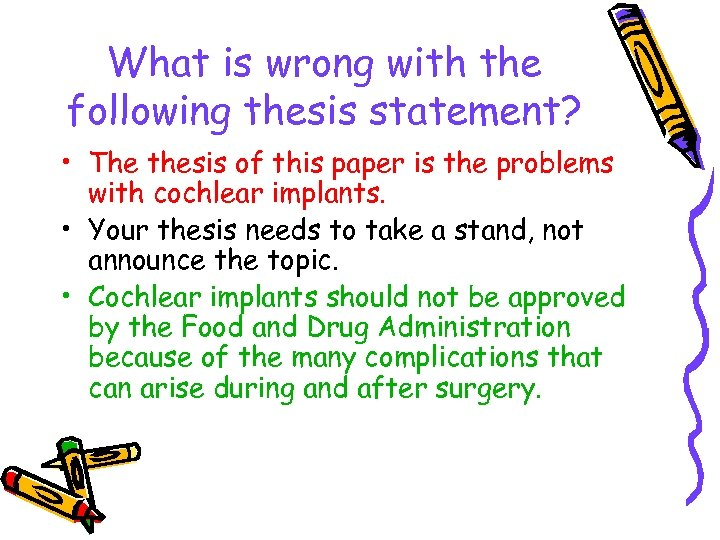 What is wrong with the following thesis statement? • The thesis of this paper
