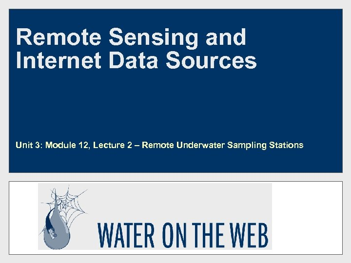Remote Sensing and Internet Data Sources Unit 3: Module 12, Lecture 2 – Remote