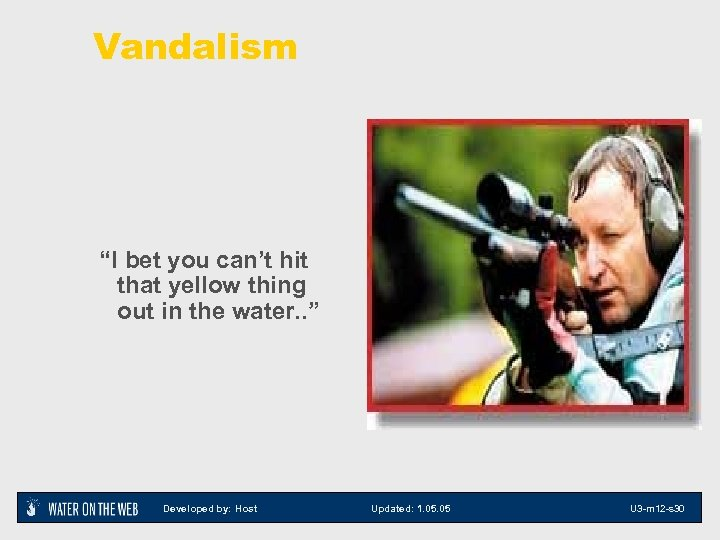 """Vandalism """"I bet you can't hit that yellow thing out in the water. ."""