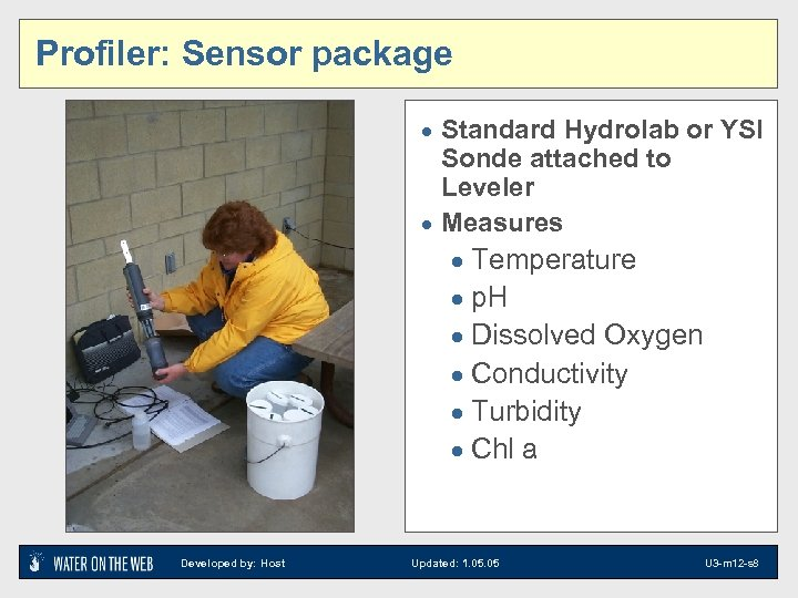 Profiler: Sensor package · Standard Hydrolab or YSI Sonde attached to Leveler · Measures