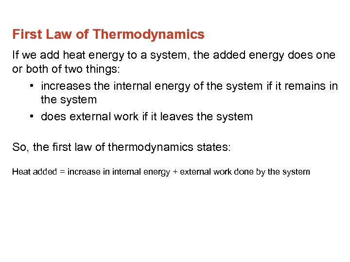 First Law of Thermodynamics If we add heat energy to a system, the added