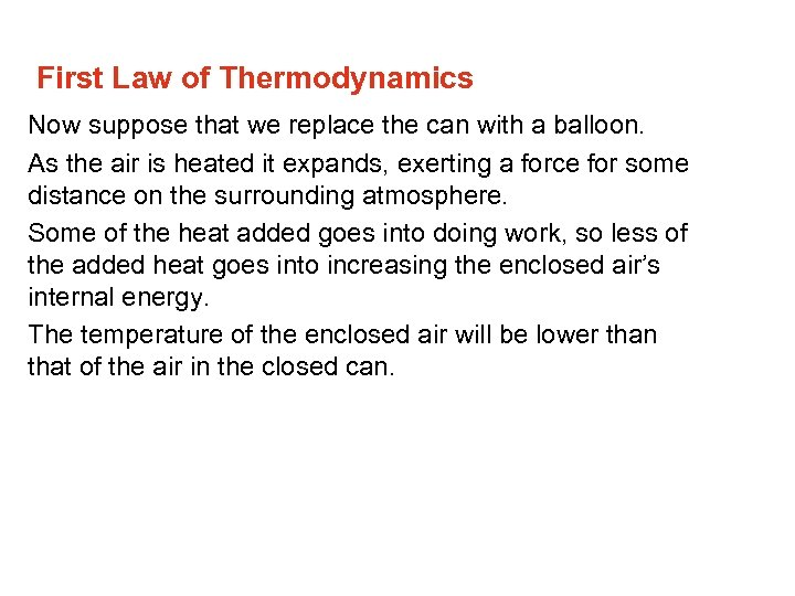 First Law of Thermodynamics Now suppose that we replace the can with a balloon.