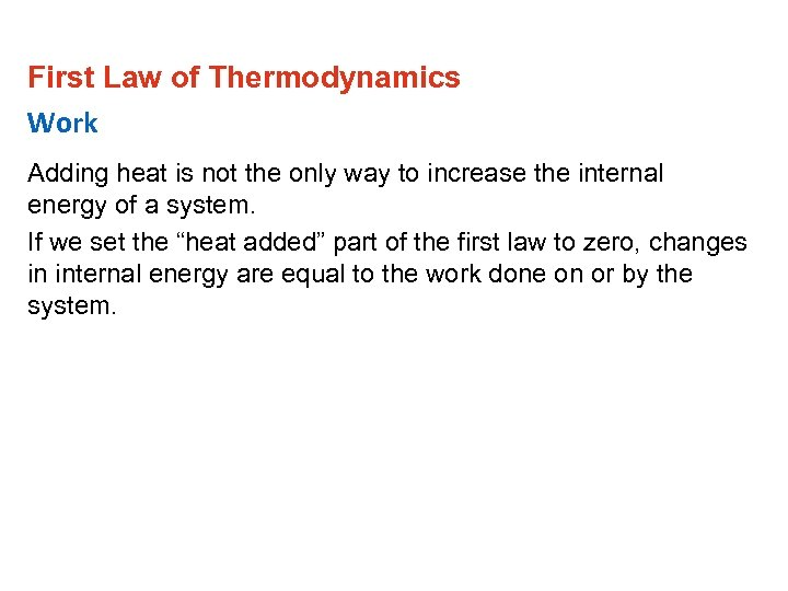 First Law of Thermodynamics Work Adding heat is not the only way to increase