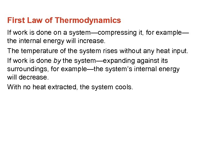 First Law of Thermodynamics If work is done on a system—compressing it, for example—