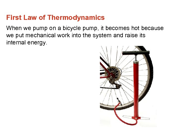 First Law of Thermodynamics When we pump on a bicycle pump, it becomes hot