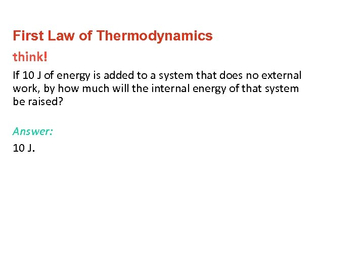 First Law of Thermodynamics think! If 10 J of energy is added to a